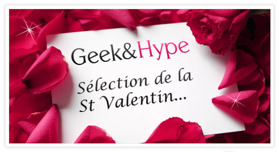 s lection de la st valentin geek hype. Black Bedroom Furniture Sets. Home Design Ideas